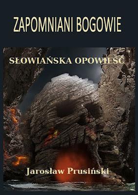 Jarosław Prusiński - Zapomniani bogowie. Słowiańska opowieść
