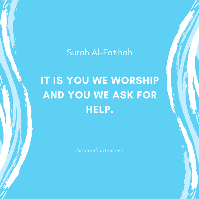 It is You we worship and You we ask for help.
