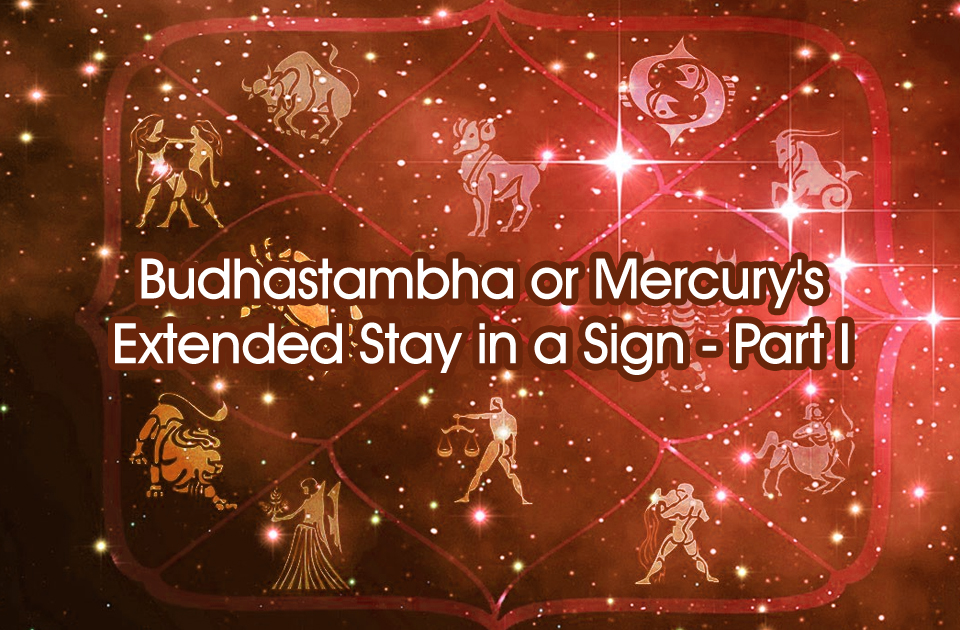 Budhastambha or Mercury's Extended Stay in a Sign - Part I