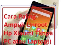 Cara Paling Ampuh Unroot Hp Xiaomi Tanpa PC atau Laptop