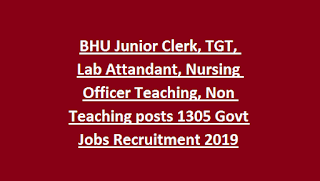 BHU Junior Clerk, TGT, Lab Attandant, Nursing Officer Teaching, Non Teaching posts 1305 Govt Jobs Recruitment 2019