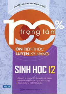 100% Trọng Tâm Ôn Kiến Thức - Luyện Kỹ Năng Sinh Học 12 - Nguyễn Dung, Vũ Hải, Phạm Hương