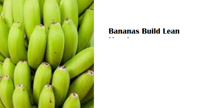 Health Benefits of Banana fruit - Bananas Build Lean Muscles