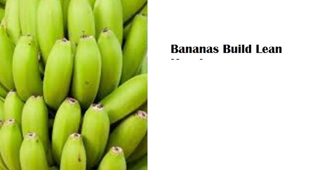 Health Benefits of Banana fruit - Bananas Build Lean Muscles