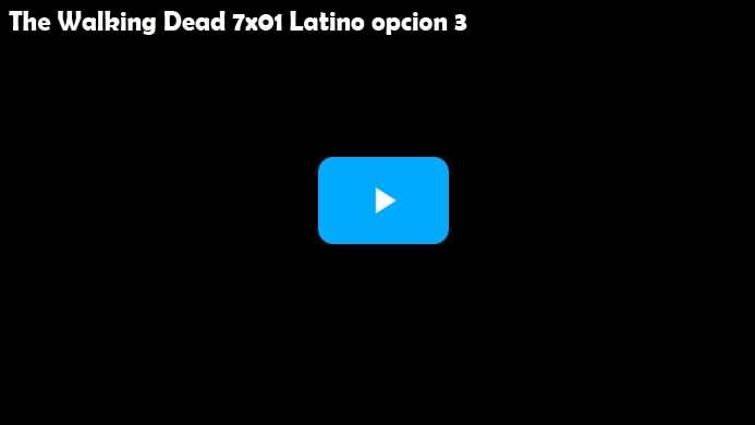 The Walking Dead Temporada 7 Capitulo 1 Opcion 3 Latino