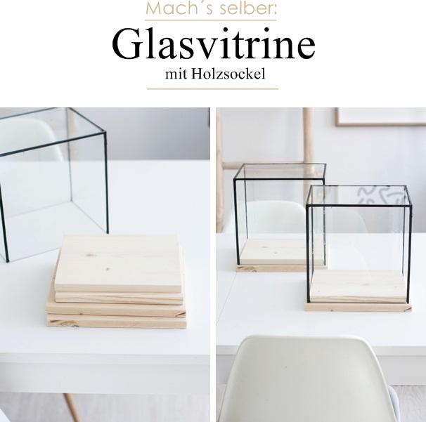 Einfache DIY-Idee: Glasvitrinen mit Holzsockel