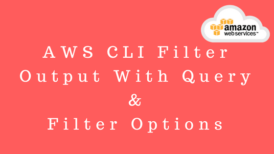 AWS CLI Filter Output With Query & Filter Options