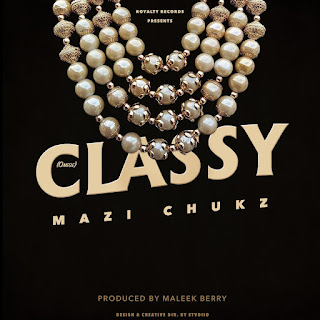 VIDEO | AUDIO: Mazi Chukz - Classy