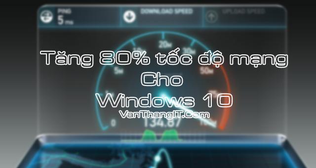 Tăng 80% mạng windows 10 sau khi cài - VanThangIt.Com