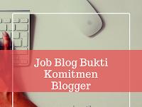 Job Blog Itu adalah Bonus Dari Komitmen Menjadi Blogger