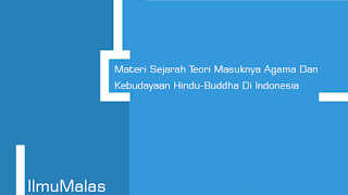 Materi Sejarah Teori Masuknya Agama Dan Kebudayaan Hindu-Buddha Di Indonesia