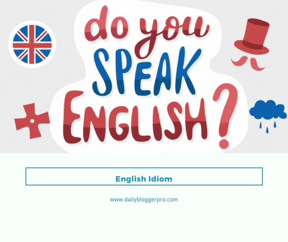 English Idiom, Pengertian Idiom Dalam Bahasa Inggris, Contoh Kalimat Idiom, Contoh Kata Idiom