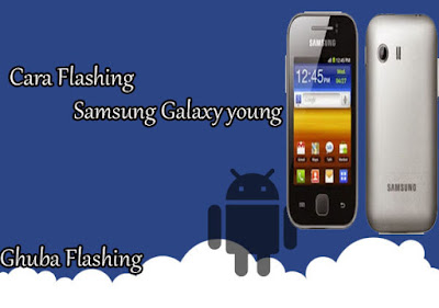 Cara Flash Samsung Galaxy young (S5360) Dijamin 100% Berhasil