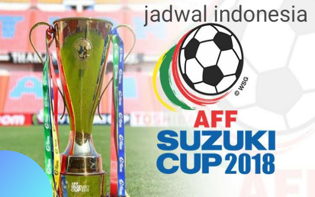 Jadwal Indonesia di Piala AFF SUZUKI CUP 2018