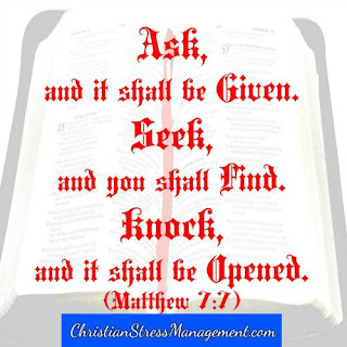 Ask and it shall be given. Seek and you shall find. Knock and it shall be opened. Matthew 7:7