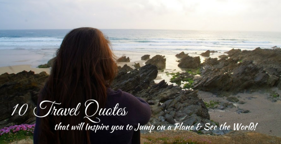 10 Travel Quotes that will Inspire you to Jump on a Plane & see the world