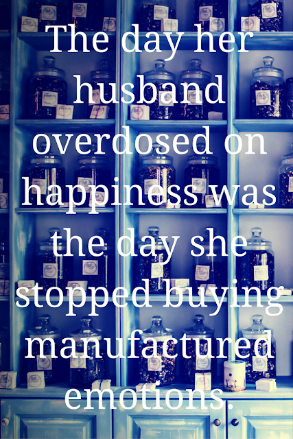 The day her husband overdoes on happiness as the day she stopped buying manufactured emotions.