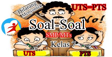 Soal Uts-Pts Smp/Mts Kelas 7 Semseter Ganjil  Kurikulum 2013