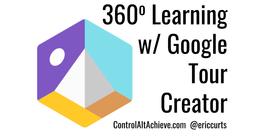 Control Alt Achieve: 360 Degree Learning with Google Tour