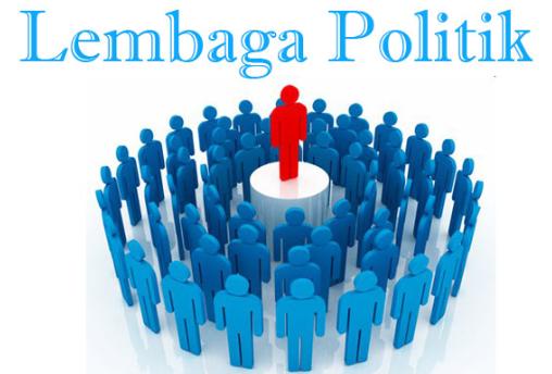 Pengertian Lembaga Politik Beserta Ciri, Fungsi dan Contoh Lembaga Politik