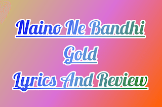Naino-Ne-Bandhi-Akshay-Kumar-Gold-Hai-Lyrics-And-Review