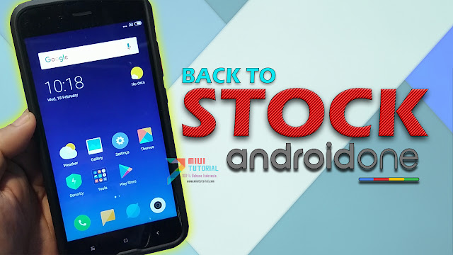 Back to Stock Official Android ONE: Buat yang Sudah Terinstall Rom Miui 10 di Xiaomi Mi A1