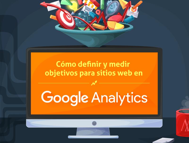 Google Analytics Cómo definir y medir objetivos para sitios web