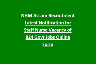 NHM Assam Recruitment Latest Notification for Staff Nurse Vacancy of 824 Govt Jobs Online Form