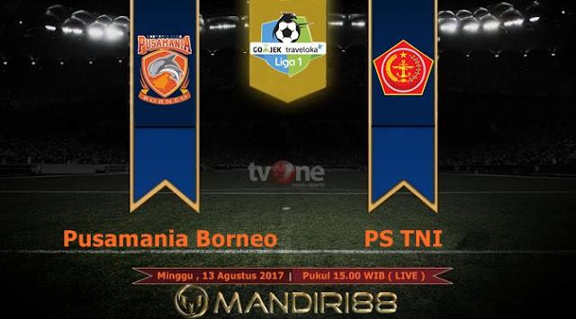 Prediksi Bola : Pusamania Borneo FC Vs PS TNI , Minggu 13 Agustus 2017 Pukul 15.00 WIB @ TVONE