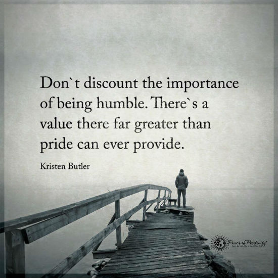 don t discount the importance of being humble there s a value there