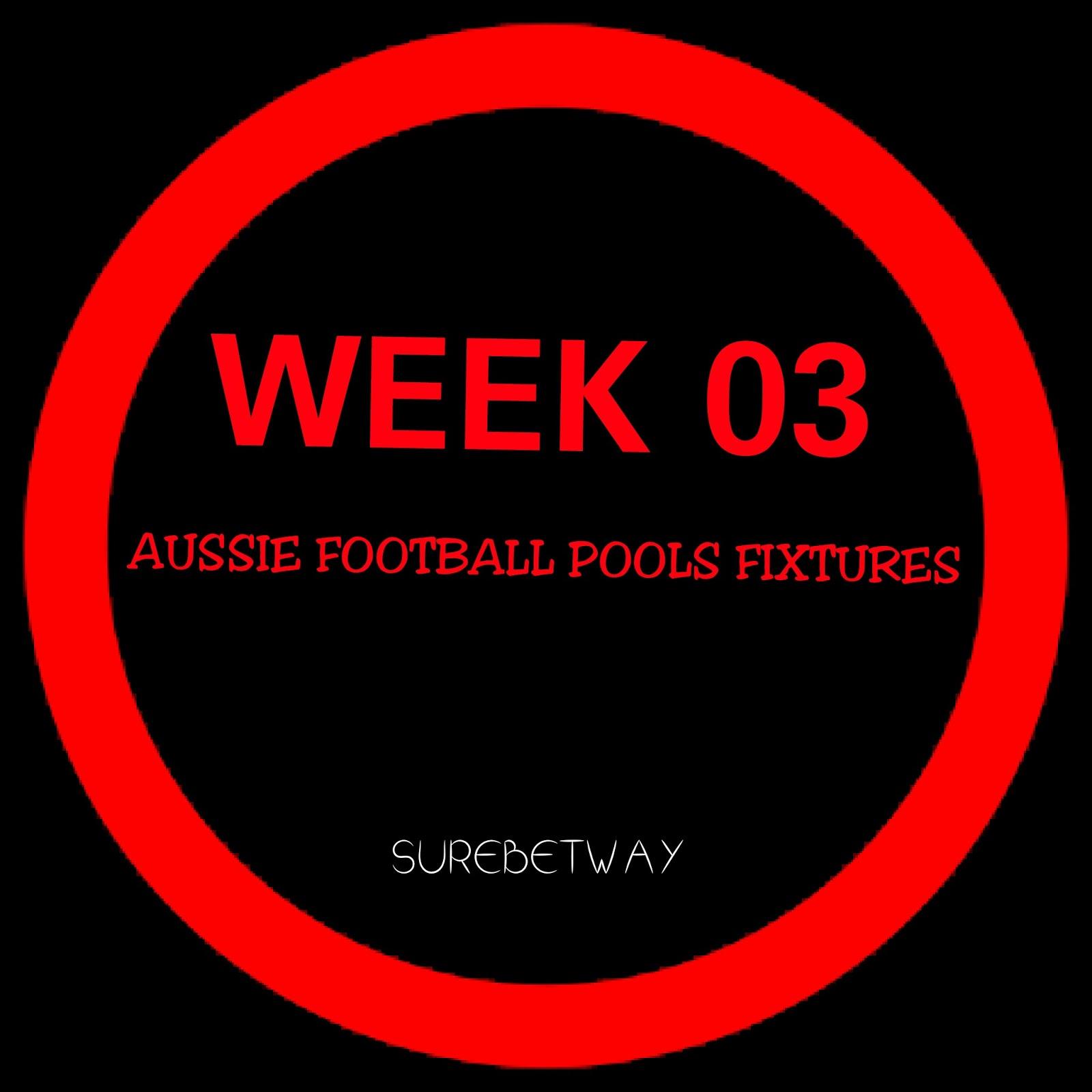 WEEK 03: AUSSIE ADVANCE FOOTBALL POOLS FIXTURES