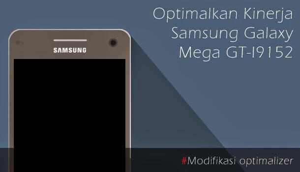 Optimalkan Kinerja Samsung Galaxy Mega 5.8 GT-I9150/GT-I9152