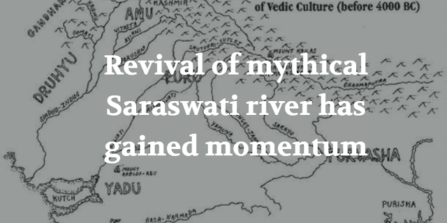 Revival of mythical Saraswati river has gained momentum