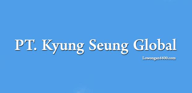 Lowongan Kerja PT. Kyung Seung Global