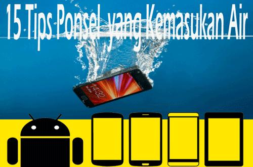 15 Tips ponsel Kemasukan Air