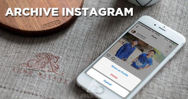Cara Menggunakan Fitur Archive Instagram Untuk Menyembunyikan Foto