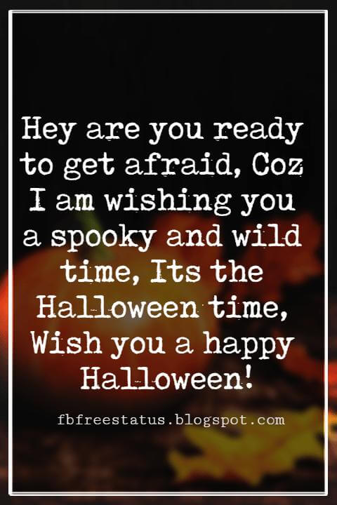 Happy Halloween Greetings Messages For Card, Hey are you ready to get afraid, Coz I am wishing you a spooky and wild time, Its the Halloween time, Wish you a happy Halloween!