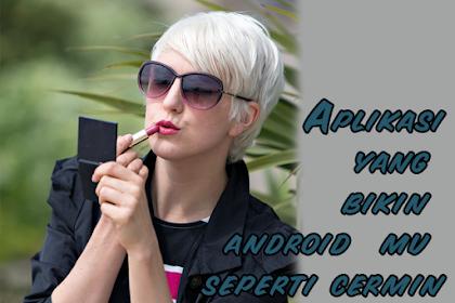 Cara Membuat Smartphone Android Menjadi Cermin