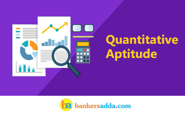 Quantitative Aptitude Quiz For Indian Bank PO Mains: 10th October 2018