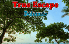 True Escape - Bahamas
