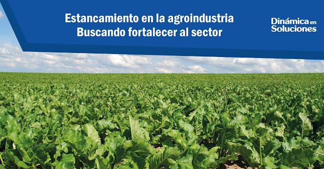 estancamiento_en_la_agroindustria_buscando_fortalecer_al_sector