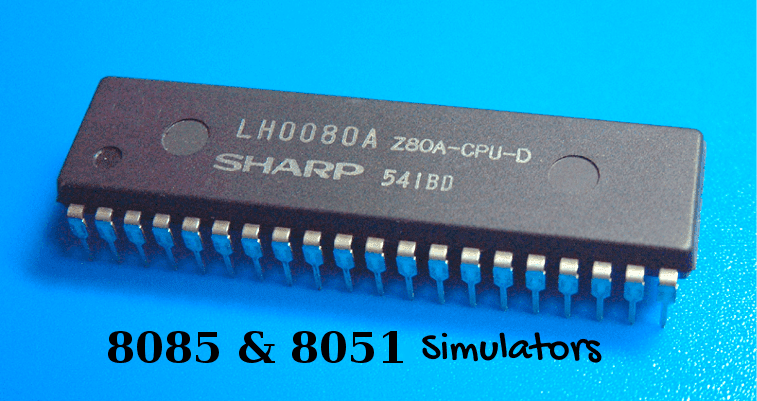 8085 & 8051 Simulators for Windows 8/7/XP and Linux