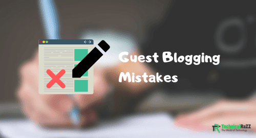 8 Common Guest Blogging Mistakes You Need To Stop Doing