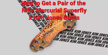 outlet store sale 19fa0 10786 How To Get A Pair of The Limited Edition Nike Mercurial Superfly 360 x Kim  Jones Boots