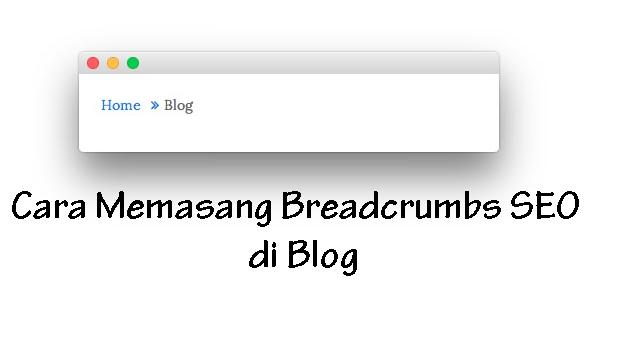 Cara Memasang Breadcrumbs SEO di Blog