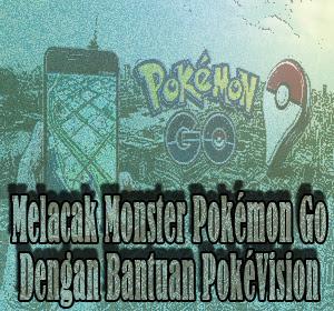 Cara Mudah Melacak Keberadaan Monster Pokémon Go Dengan Bantuan PokéVision
