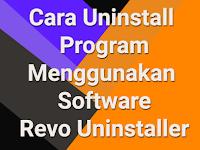 Tutorial Cara Menghapus Program Dengan Revo Uninstaller