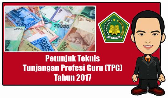 Juknis Tunjangan Profesi Guru (TPG) Tahun 2017