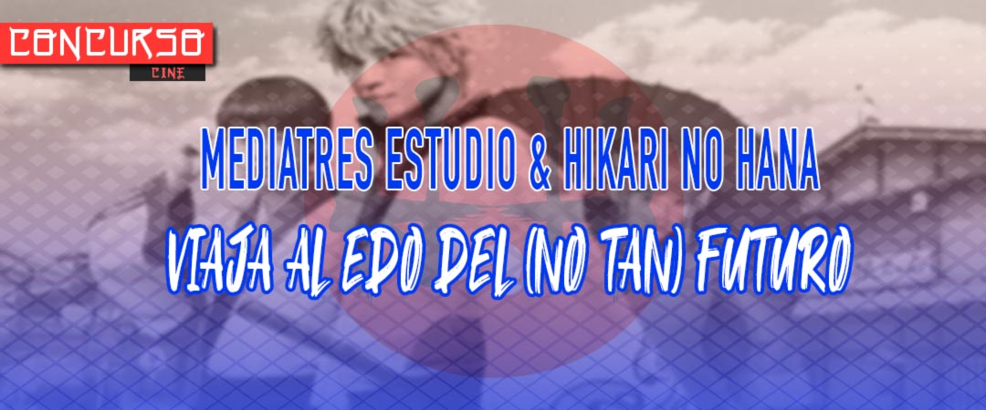 Mediatres Estudio & Hikari No Hana - sorteo live-action Gintama