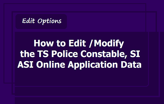 How to Edit /Modify the TS Police Constable, SI, ASI Online Application Data 2019